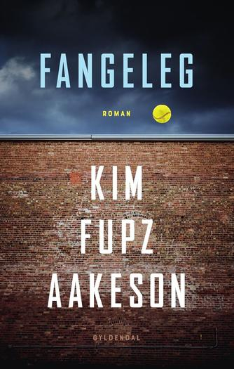 Kim Fupz Aakeson: Fangeleg : roman