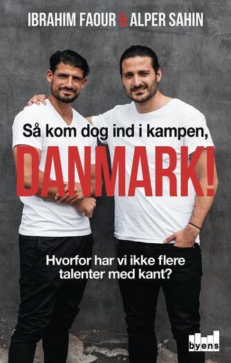 Ibrahim Faour (f. 1984), Alper Sahin (f. 1986): Så kom dog ind i kampen Danmark! : hvorfor har vi ikke flere talenter med kant?