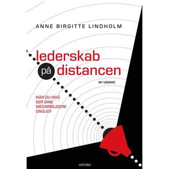 Anne Birgitte Lindholm: Lederskab på distancen : når du ikke ser dine medarbejdere dagligt