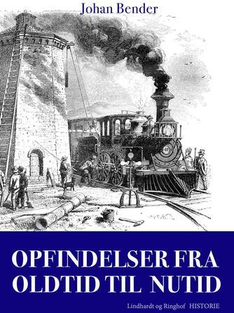 Johan Bender: Opfindelser fra oldtid til nutid : videnskab, teknologi og samfund