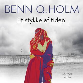 Benn Q. Holm (f. 1962): Et stykke af tiden : roman
