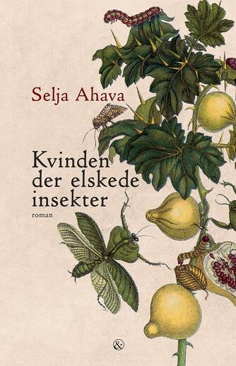 Selja Ahava (f. 1974): Kvinden der elskede insekter : roman