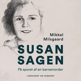Mikkel Milsgaard: Susan-sagen : på sporet af en barnemorder
