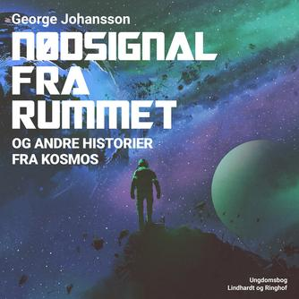 George Johansson: Nødsignal fra rummet og andre historier fra kosmos