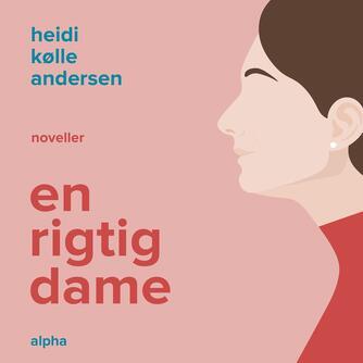 Heidi Kølle Andersen (f. 1974): En rigtig dame : noveller