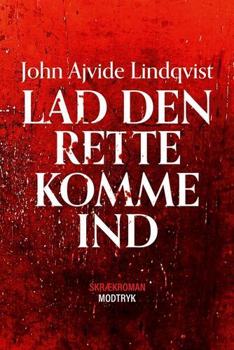 John Ajvide Lindqvist: Lad den rette komme ind : skrækroman
