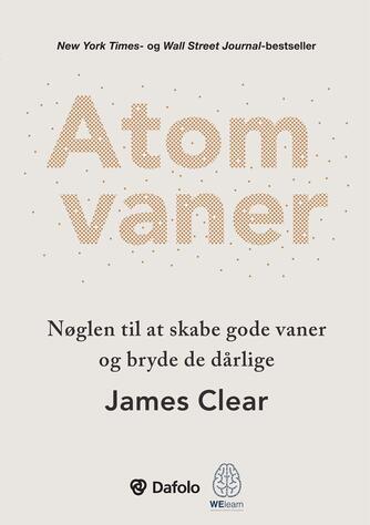 James Clear: Atomvaner : nøglen til at skabe gode vaner og bryde de dårlige