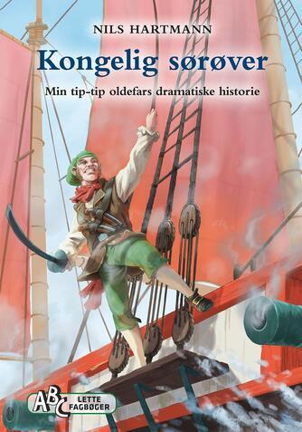Nils Hartmann: Kongelig sørøver : min tip-tip oldefars dramatiske historie