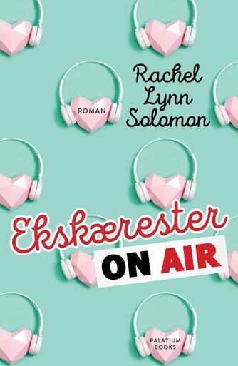 Rachel Lynn Solomon: Ekskærester on air : roman