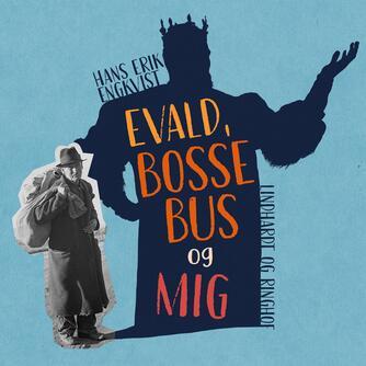 Hans Erik Engqvist: Evald, Bosse Bus og mig