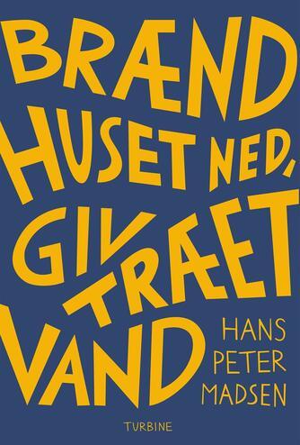Hans Peter Madsen (f. 1995-06-29): Brænd huset ned, giv træet vand