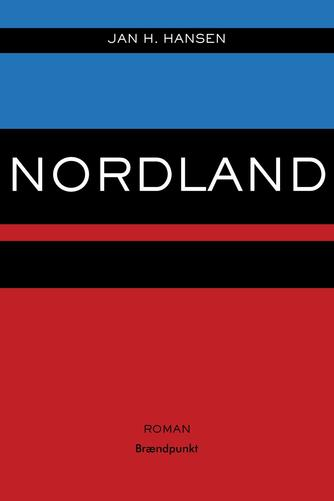 Jan H. Hansen (f. 1966): Nordland : roman