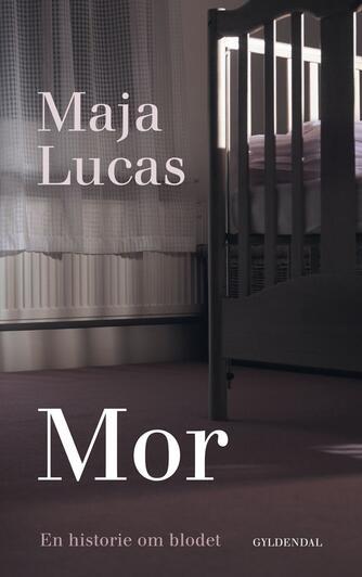 Maja Lucas: Mor : en historie om blodet