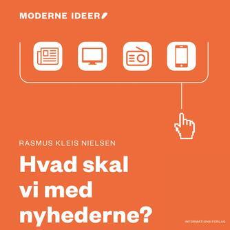 Rasmus Kleis Nielsen: Hvad skal vi med nyhederne?