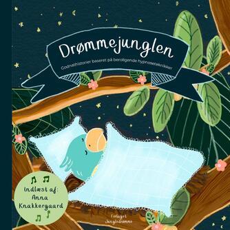 Anna Knakkergaard: Drømmejunglen : godnathistorier baseret på beroligende hypnoseteknikker