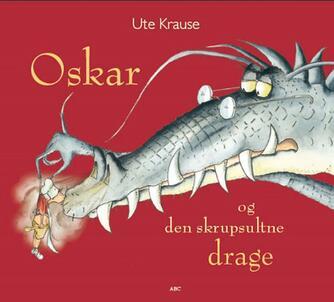 Ute Krause: Oskar og den skrupsultne drage