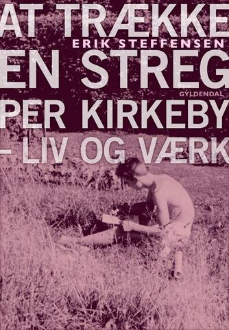 Erik Steffensen (f. 1961): At trække en streg : Per Kirkeby - liv og værk