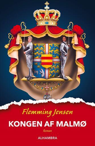 Flemming Jensen (f. 1948-10-18): Kongen af Malmø : roman