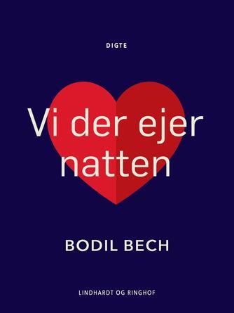 Bodil Bech: Vi der ejer Natten : Digte