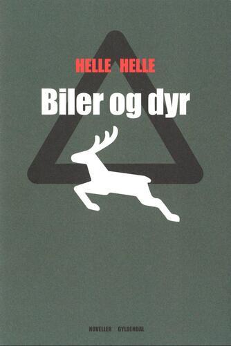 Helle Helle: Biler og dyr : noveller