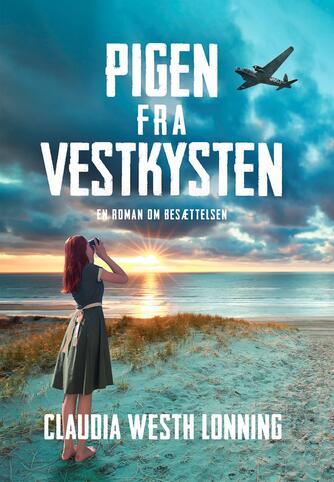 Claudia Westh Lonning (f. 1977): Pigen fra Vestkysten : en roman om besættelsen