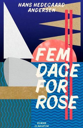 Hans Hedegaard Andersen: Fem dage for Rose : roman