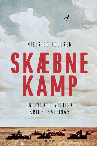 Niels Bo Poulsen: Skæbnekamp : den tysk-sovjetiske krig 1941-1945