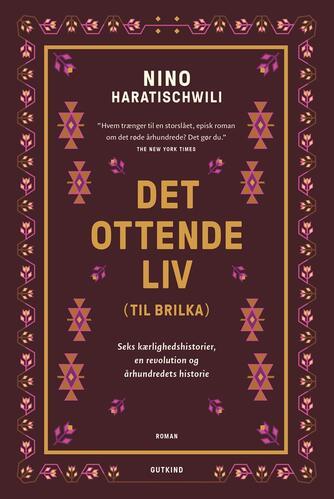 Nino Haratischwili: Det ottende liv (til Brilka) : seks kærlighedshistorier, en revolution og århundredets historie : roman