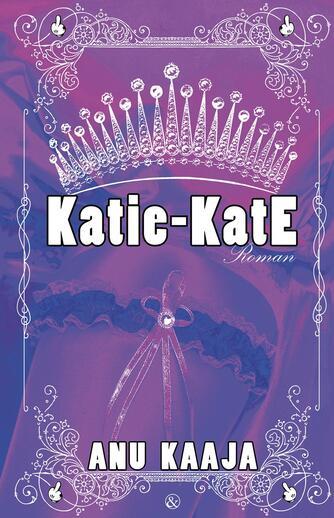Anu Kaaja (f. 1984): Katie-Kate : roman