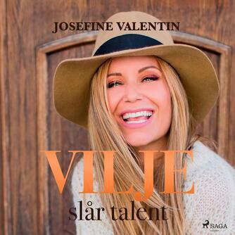 Josefine Valentin: Vilje slår talent