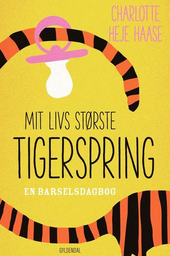 Charlotte Heje Haase: Mit livs største tigerspring : en barselsdagbog