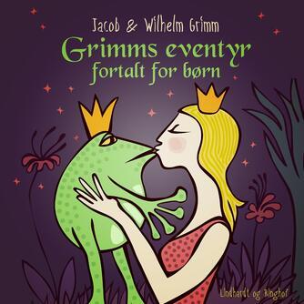 J. L. K. Grimm, W. K. Grimm: Grimms eventyr fortalt for børn