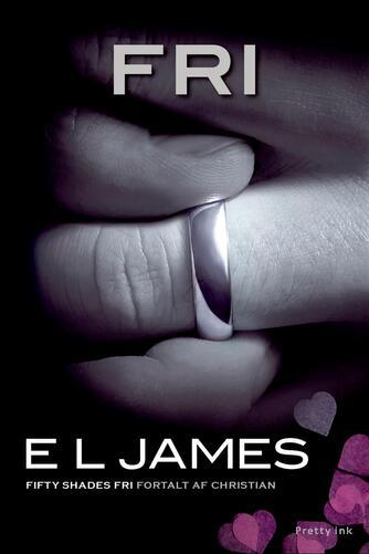 E. L. James: Fri : fifty shades Fri fortalt af Christian