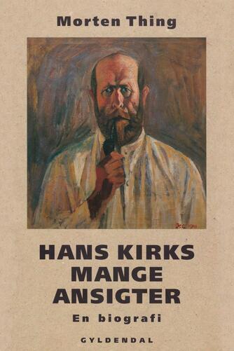 Morten Thing: Hans Kirks mange ansigter : en biografi