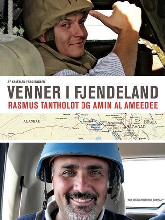 Kristian Frederiksen (f. 1967): Venner i fjendeland : Rasmus Tantholdt og Amin Al-Ameedee