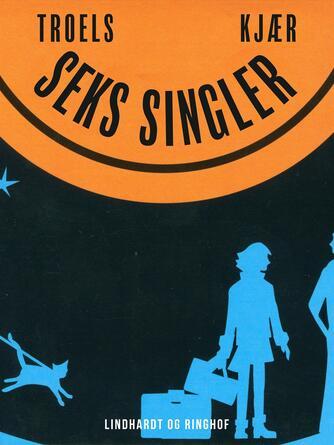 Troels Kjær: Seks singler : roman