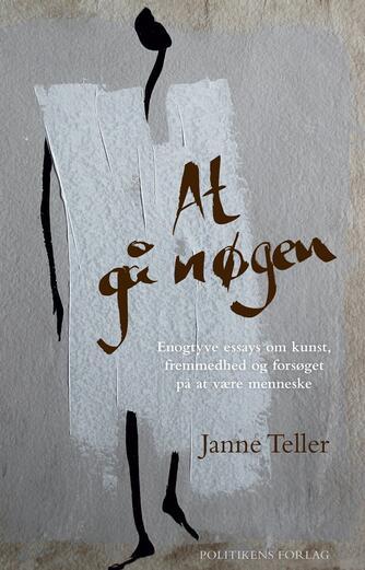 Janne Teller: At gå nøgen : enogtyve essays om kunst, fremmedhed og forsøget på at være menneske