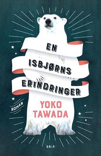 Yoko Tawada (f. 1960): En isbjørns erindringer : roman