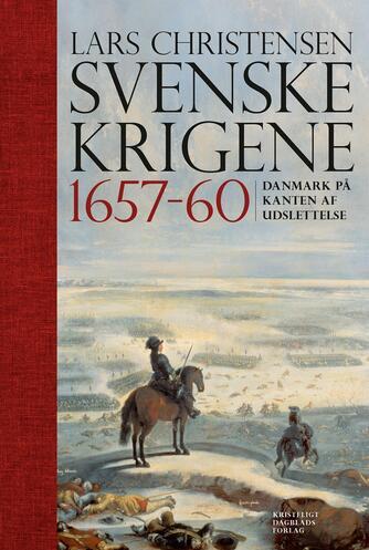 Lars Christensen (f. 1970-10-26): Svenskekrigene 1657-60 : Danmark på kanten af udslettelse