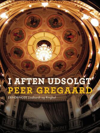 Peer Gregaard: I aften udsolgt : glimt fra et liv i teatrets tjeneste