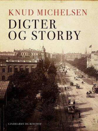 Knud Michelsen (f. 1945): Digter og storby : tre romaners fortolkning af industrialismens København