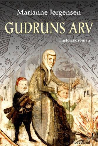 Marianne Jørgensen (f. 1966): Gudruns arv : historisk roman