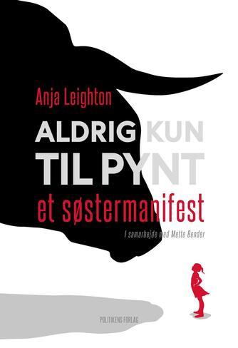 Anja Leighton, Mette Bender: Aldrig kun til pynt : et søstermanifest