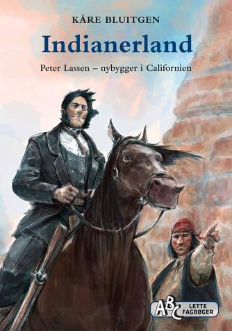Kåre Bluitgen: Indianerland : Peter Lassen - nybygger i Californien
