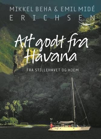 Mikkel Beha Erichsen, Emil Midé Erichsen: Alt godt fra Havana : fra Stillehavet og hjem
