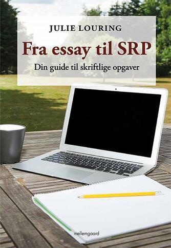 Julie Louring (f. 1997): Fra essay til SRP : din guide til skriftlige opgaver