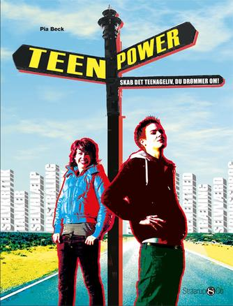 Pia Beck Rydahl: Teenpower : skab det teenageliv du drømmer om!