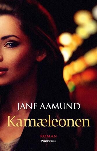 Jane Aamund: Kamæleonen : roman om en kvinde, der er farlig for mænd, men farligst for sig selv