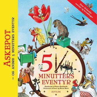 Peter Gotthardt: 5 minutters eventyr : Askepot - og andre 5 minutters eventyr