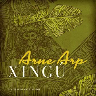 Arne Arp: Xingú - på ekspedition i Amazonas regnskov